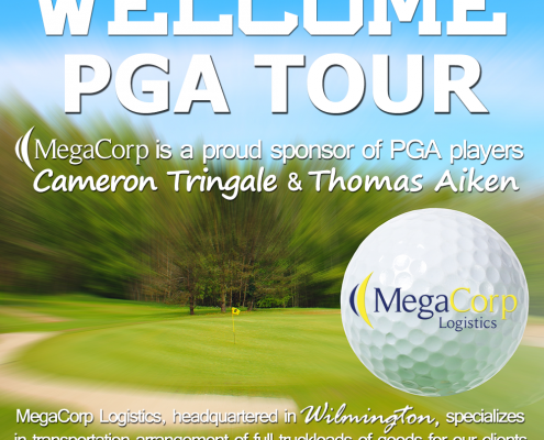 Welcome PGA Tour. MegaCorp is a proud sponsor of PGA players Cameron Tringale and Thomas Aiken. MegaCorp Logistics, headquartered in Wilmington, specializes in transportation arrangements of full truckloads of goods for our clients.