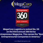 "MegaCorp Logistics is ranked Number 56 on the third annual 360 list by Entrepreneur Magazine. This names the ""Best Entrepreneurial Companies in America."""