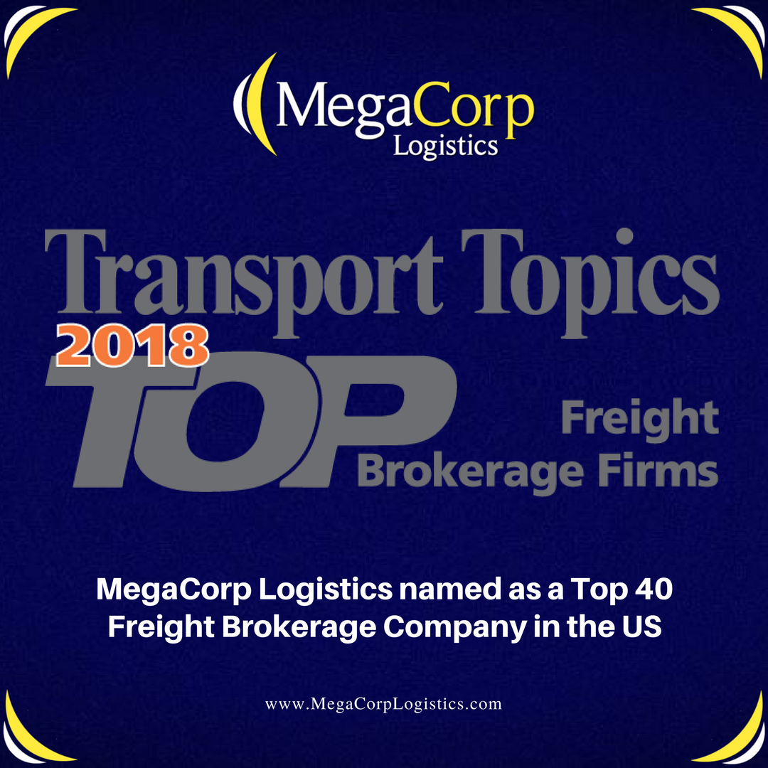 Transport Topics Top Freight Brokerage Firms 2018. MegaCorp Logistics named as a Top 40 Freight Brokerage Company in the US.