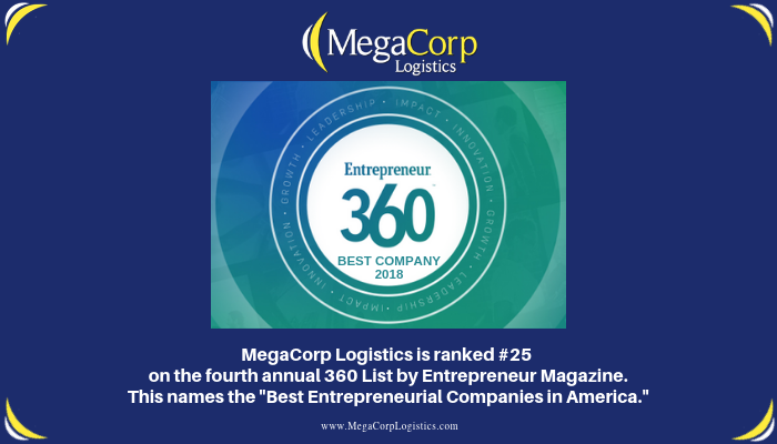 "MegaCorp Logistics is ranked #25 on the fourth annual 360 List by Entrepreneur Magazine. This names the ""Best Entrepreneurial Companies in America."""
